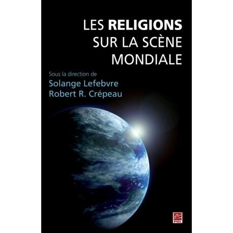 Les Religions sur la scène mondiale, sous la dir. de Solange Lefebvre et Robert R. Crépeau
