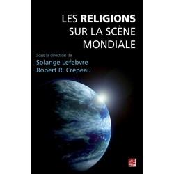 Les Religions sur la scène mondiale, sous la dir. de Solange Lefebvre et Robert R. Crépeau : Contents