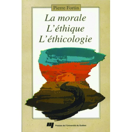 La morale, l'éthique, l'éthicologie DE Pierre Fortin/ CHAPITRE 5