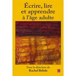 Écrire, lire et apprendre à l'âge adulte, sous la direction de Rachel Bélisle : Sommaire