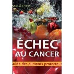 Échec au cancer. Guide des aliments protecteurs, de Lyse Genest