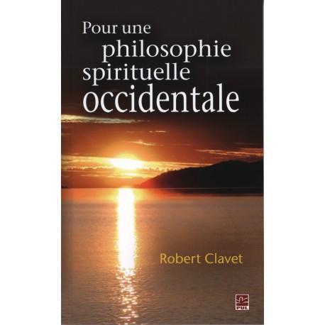 Pour une philosophie spirituelle occidentale, de Robert Clavet