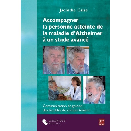 Accompagner la personne atteinte de la maladie d'Alzheimer à un stade avancé, de Jacinthe Grisé sur artelittera.com
