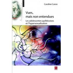 Vues, mais non entendues. Les adolescentes québécoises et l'hypersexualisation, de Caroline Caron sur artelittera.com
