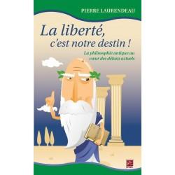 La liberté, c'est notre destin! La philosophie antique au coeur des débats actuels, de Pierre Laurendeau : Sommaire