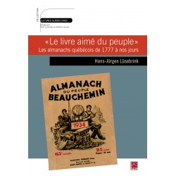 """""""Le livre aimé du peuple"""". Les almanachs québécois de 1777 à nos jours, de Hans-Jurgen Lüsebrink : Sommaire"""