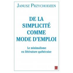 De la simplicité comme mode d'emploi. Le minimalisme en littérature québécoise, de Janusz Przychodzen sur artelittera.com
