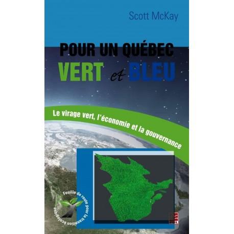 Pour un Québec vert et bleu. Le virage vert, l'économie et la gouvernance, de Scott McKay sur artelittera.com