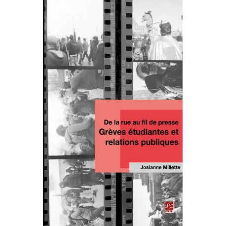 De la rue au fil de presse: grèves étudiantes et relations publiques, de Josianne Millette sur artelittera.com