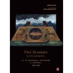 Paul Bussières scénographe, et la pratique théâtrale à Québec 1960-2008, de Denis Denoncourt sur artelittera.com