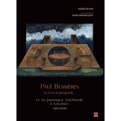 Paul Bussières scénographe, et la pratique théâtrale à Québec 1960-2008, (ss. dir.) Denis Denoncourt : Annexe
