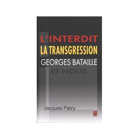 L'interdit,la transgression,Georges Bataille et nous, de Jacques Patry : Sommaire
