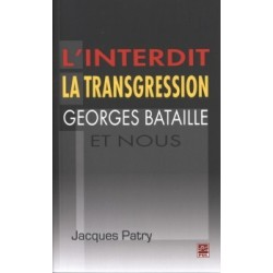 L'interdit,la transgression,Georges Bataille et nous, de Jacques Patry : Introduction
