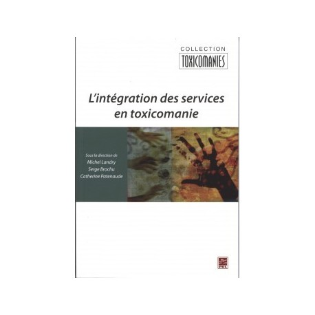 L'intégration des services en toxicomanie, (ss. dir.) Michel Landry, Serge Brochu et Natacha Brunelle : Chapitre 6