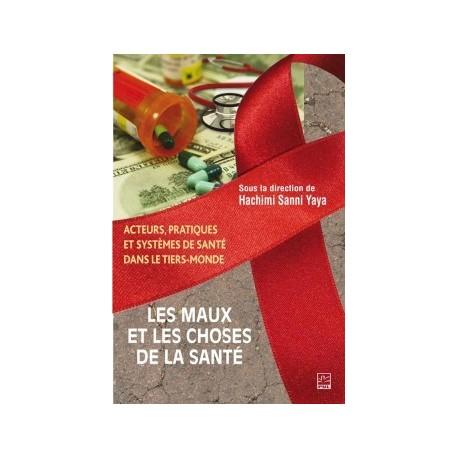 Les maux et les choses de la santé. Acteurs, pratiques et systèmes de santé dans le tiers-monde : Introduction