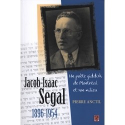 Jacob-Isaac Segal (1896-1954). Un poète yiddish de Montréal et son milieu, de Pierre Anctil : Chapitre 3